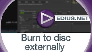 EDIUS.NET Podcast - Burn to disc externally