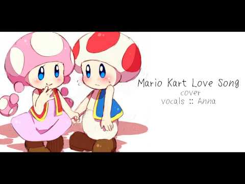 Mario Kart Love Song (cover) 【Anna】
