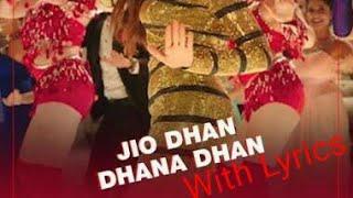 Jio Dhan Dhana Dhan Full Song 2018 with lyrics(in description)