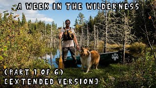 A Week in the Wilderness with My Dog (Part 1 of 6) [Extended Version]