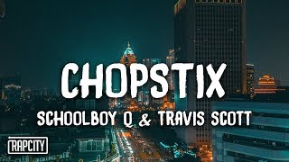 ScHoolboy Q - CHopstix ft. Travis Scott (Lyrics)