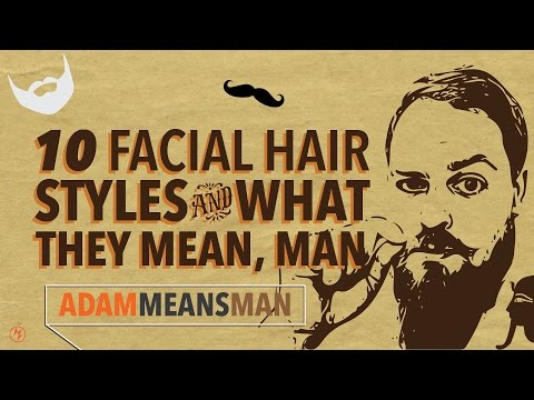 10 FACIAL HAIR STYLES AND WHAT THEY MEAN, MAN