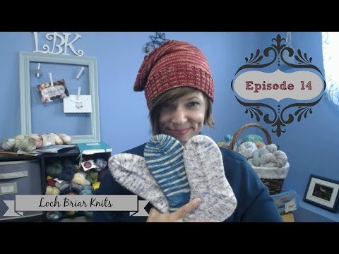 Loch Briar Knits Ep 14 - Where There's A Record Number of FOs