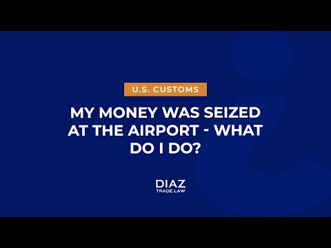 MY MONEY WAS SEIZED AT THE AIRPORT, WHAT DO I DO?