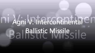 Agni-V is an intercontinental ballistic missile developed by the Defence Research and Development Organisation (DRDO) of India.