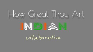 How Great Thou Art | Indian worship leaders collaboration | lyrics video..