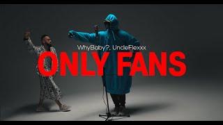 Смотреть клип Whybaby?, Uncleflexxx - Only Fans