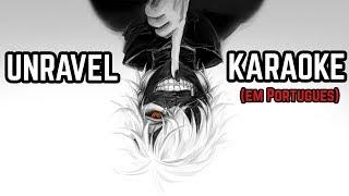 UNRAVEL - Tokyo Ghoul [em português] Karaoke
