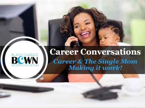 Career Conversations: Careers & The Single Mom - Making It Work