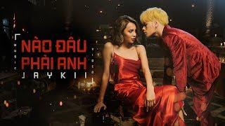 JayKii | NÀO ĐÂU PHẢI ANH - OFFCIAL MUSIC VIDEO