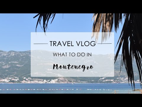TRAVEL VLOG - What to do in Montenegro? | Phoebe Greenacre |