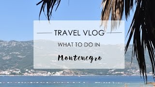 TRAVEL VLOG - What to do in Montenegro?