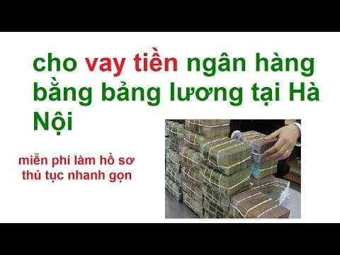 Cho Vay Tiền Ngân Hàng Bằng Bảng Lương Tại Hà Nội/ Cho Vay Tín Chấp Bằng Bảng Lương