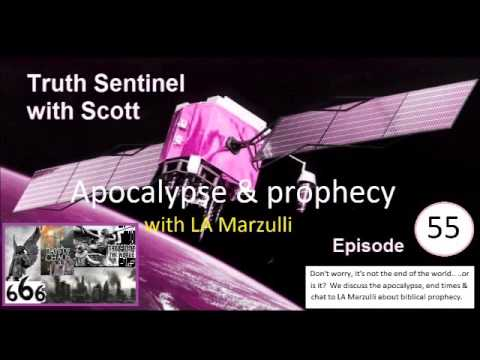 Apocalypse, end times & prophecy with LA Marzulli - Truth Sentinel with Scott episode 55