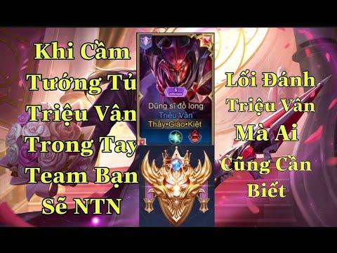 Top Triệu Vân - Lối Chơi Và Chiến Thuật Đánh Triệu Vân Team Bạn Phải Khiếp Sợ