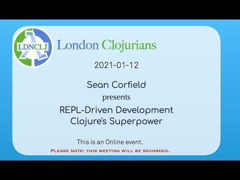 REPL Driven Development, Clojure's Superpower (by Sean Corfield)