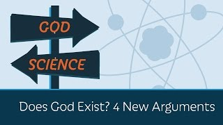 Does God Exist? 4 New Arguments