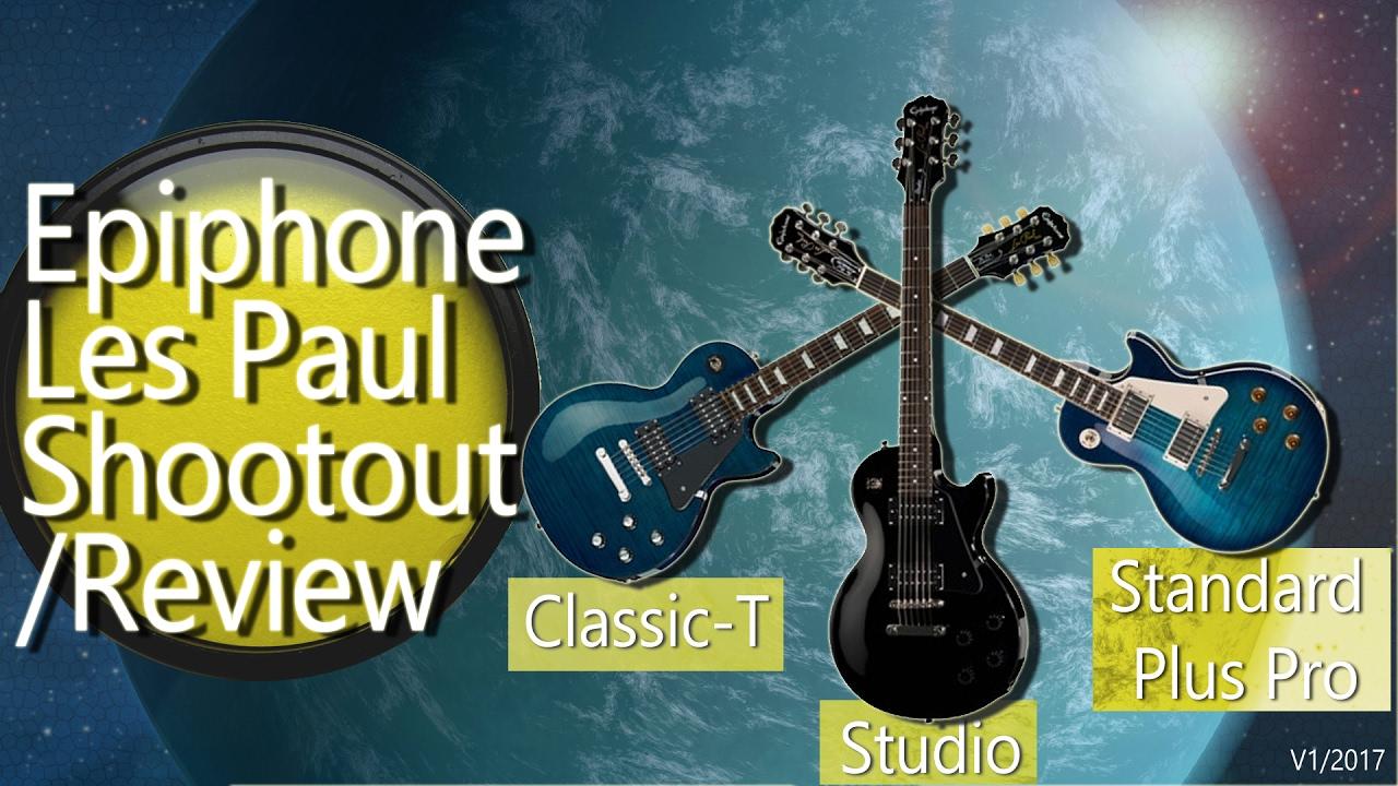Epiphone Shootout/Opinion- Les Paul Standard Plustop Pro vs Classic-T vs  Studio (HD)