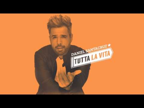 Daniel Santacruz – Tutta La Vita (Audio)