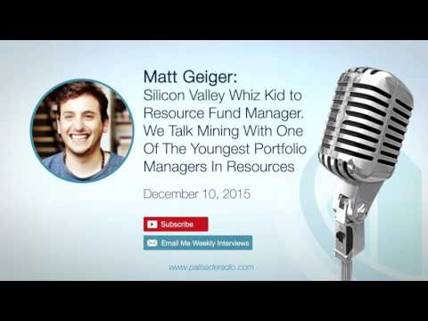 Matt Geiger: We Talk Mining With One Of The Youngest Portfolio Managers In Resources
