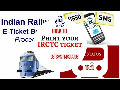 How to print ticket from irctc, get sms, pnr status