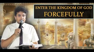 ENTER IN THE KINGDOM OF GOD WITH ALL THE FORCE YOU HAVE - SERMON    ANKUR NARULA