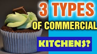 What are the three main types of Commercial Kitchens [ Which is BEST for YOU? ]
