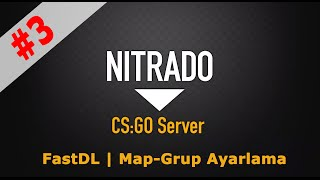 Nitrado | CS:GO FastDL ve Map_Grup Ayarlama