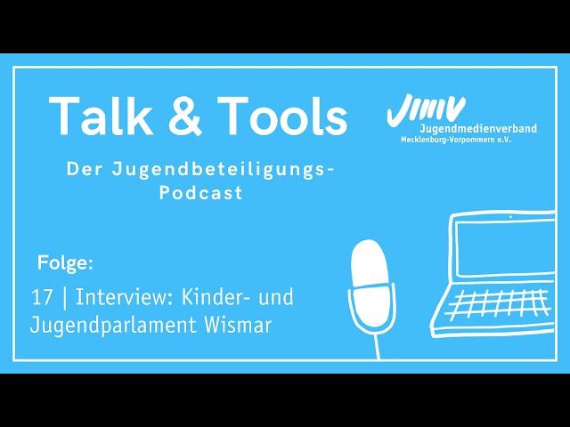 Folge 17 | Interview: Kinder- und Jugendparlament Wismar - Talk & Tools -  Jugendbeteiligungspodcast