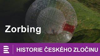 Historie českého zločinu: Zorbing