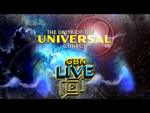 GBNLive - Episode 163 - The Unity of the Universal Church
