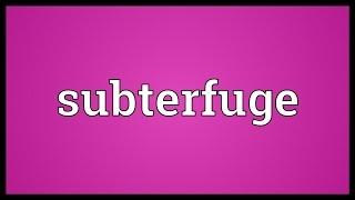 Subterfuge Meaning