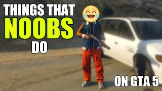 10 Things That NOOBS Do On GTA 5 Online