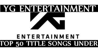 [top 50] yg entertainment songs