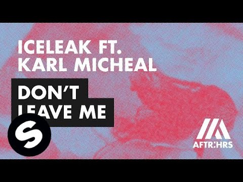 Iceleak ft. Karl Michael - Don't Leave Me