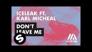 Iceleak ft. Karl Michael - Don't Leave Me Mp3