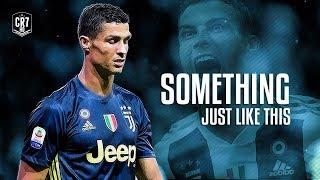 Cristiano Ronaldo • Something Just Like This 2018   HD
