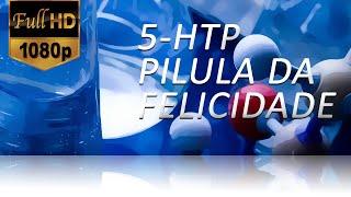5-HTP: A Fórmula que Emagrece, Benefícios para Saúde com a Pilula da Felicidade