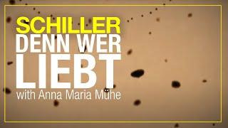 schiller | denn wer liebt | w/ anna maria muehe