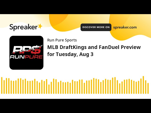 MLB DraftKings and FanDuel Preview for Tuesday, Aug 3