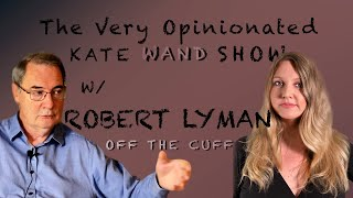 Off The Cuff Conversation W/ Robert Lyman (Pt4)