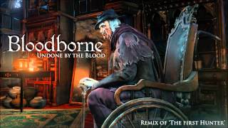 Bloodborne Gehrman, The First Hunter Remix - Undone by the Blood