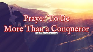 Prayer To Be More Than a Conqueror