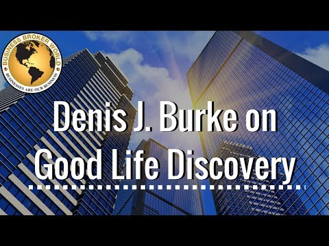 business broker & consultant denis j burke on good life discovery - life of a business broker.