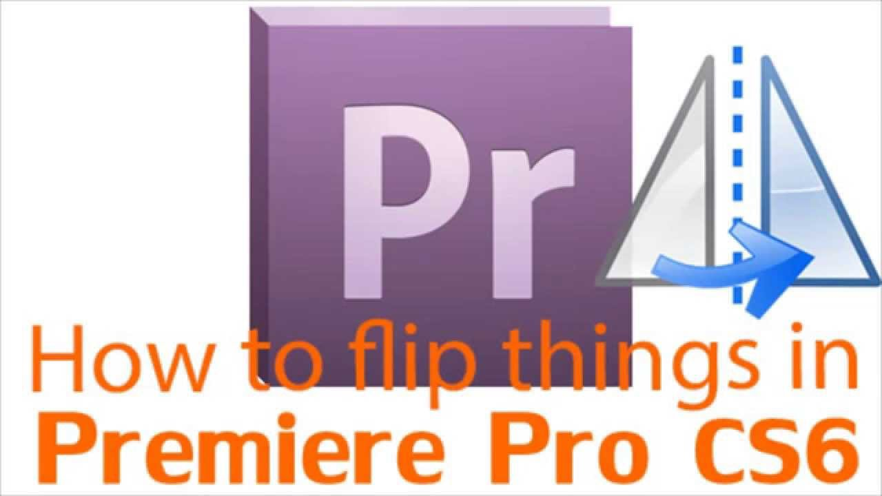 How To Flip Objects In Premiere Pro Cs6 Youtube
