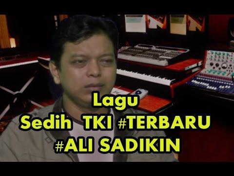 Semua TKI Menangis Nonton Video Ini, Lagu Sedih Banget, Gak Kuat Nahan Air Mata | Ali Sadikin