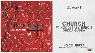 "Lil Wayne - ""Church"" Ft. HoodyBaby, Euro & Gudda Gudda (No Ceilings 3)"