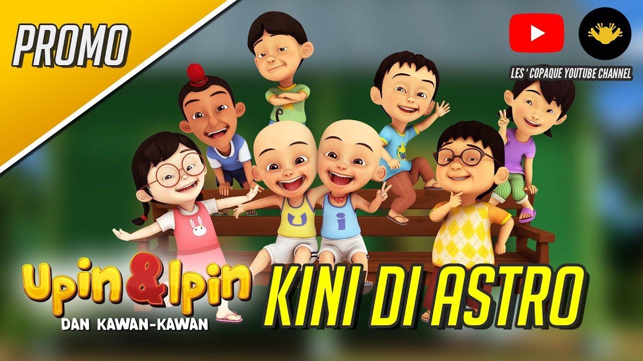 Upin Ipin Dan Kawan Kawan Kini Di Astro Youtube