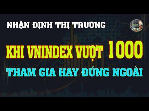Chứng khoán hôm nay   Nhận định thị trường: 27/11: Khi vnindex vượt 1000 điểm - Tham gia hay không