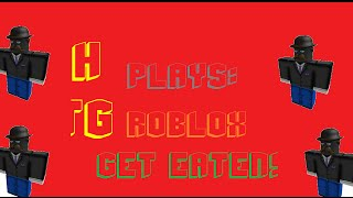 HTG Plays: | ROBLOX Get Eaten!